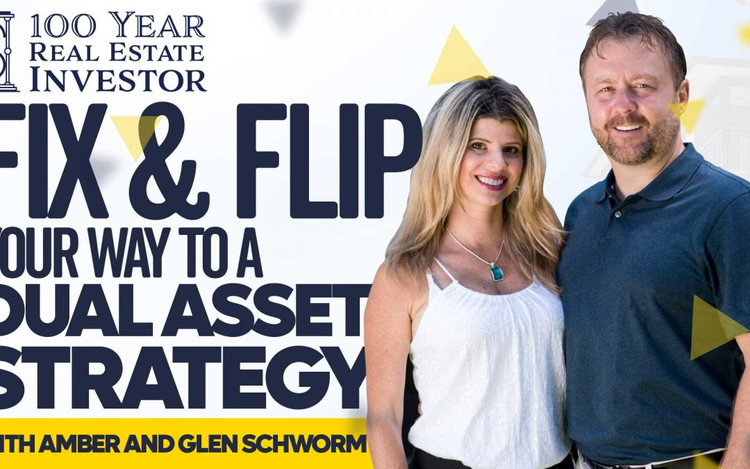 How to Fix and Flip Your Way to a Dual Asset Strategy W/ Glenn and Amber Schworm