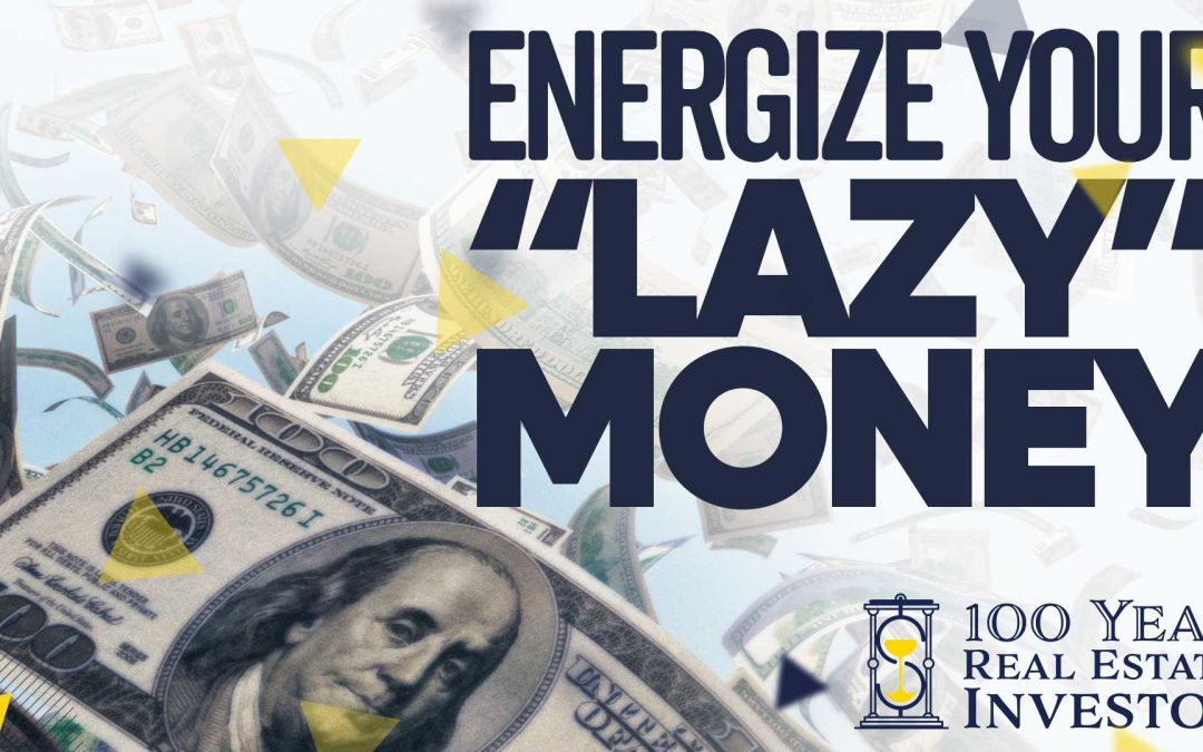 """How to Energize Your """"Lazy"""" Money and Make it Work Harder"""